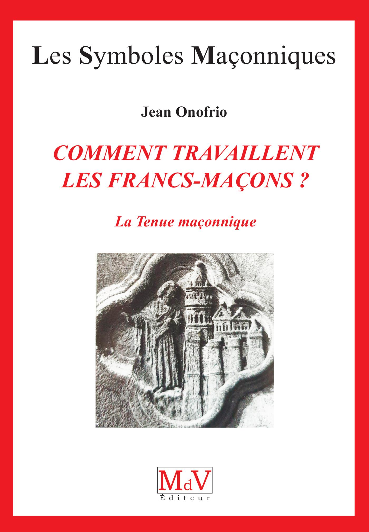 COMMENT TRAVAILLENT LES FRANCS-MACONS ?