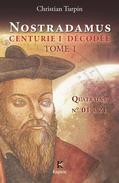 NOSTRADAMUS, CENTURIE I  DECODEE - T1 : QUATRAINS N  01 A 21