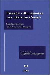 FRANCE-ALLEMAGNE :. LES DEFIS DE L'EURO. DES POLITIQUES ECONOMIQUES E NTRE TRADITIONS NATIONALES ET