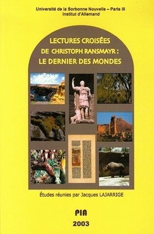 LECTURES CROISEES DE CHRISTOPH RANSMAYR. <I>LE DERNIER DES MONDES</I>