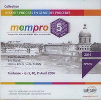 MEMPRO 5,  INTEGRATION DES MEMBRANES DANS LES PROCEDES (TOULOUSE, 9, 10, 11 AVRIL 2014, COLL. RECENT