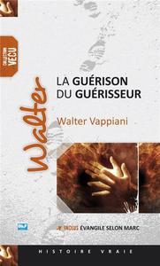 WALTER, LA GUERISON DU GUERISSEUR