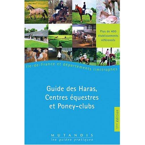 GUIDE DES HARAS, CENTRES EQUESTRES ET PONEYS-CLUBS PARIS ET ILE DE FRANCE