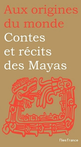 CONTES ET RECITS DES MAYAS