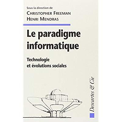 LE PARADIGME INFORMATIQUE TECHNOLOGIE ET EVOLUTIONS SOCIALES - [TEXTES DES COMMUNICATIONS DU COLLOQU