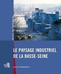 LE PAYSAGE INDUSTRIEL DE LA BASSE-SEINE