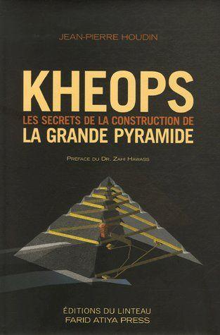 KHEOPS. LES SECRETS DE LA CONSTRUCTION DE LA PYRAMIDE
