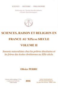 SCIENCE, RAISON ET RELIGION EN FRANCE AU XIXE SIECLE, VOLUME II