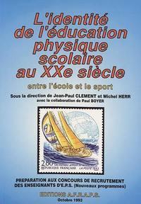 L IDENTITE DE L EDUCATION PHYSIQUE SCOLAIRE AU XXE SIECLE
