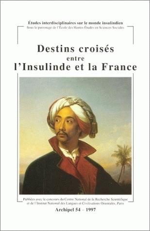ARCHIPEL, N  54/1997. DESTINS CROISES ENTRE L'INSULINDE ET LA FRANCE