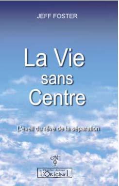 VIE SANS CENTRE - L EVEIL DU REVE DE LA SEPARATION, (LA)