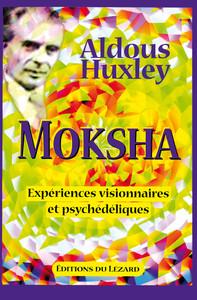 MOKSHA - EXPERIENCES VISIONNAIRES ET PSYCHEDELIQUES, DE 1931 A 1963