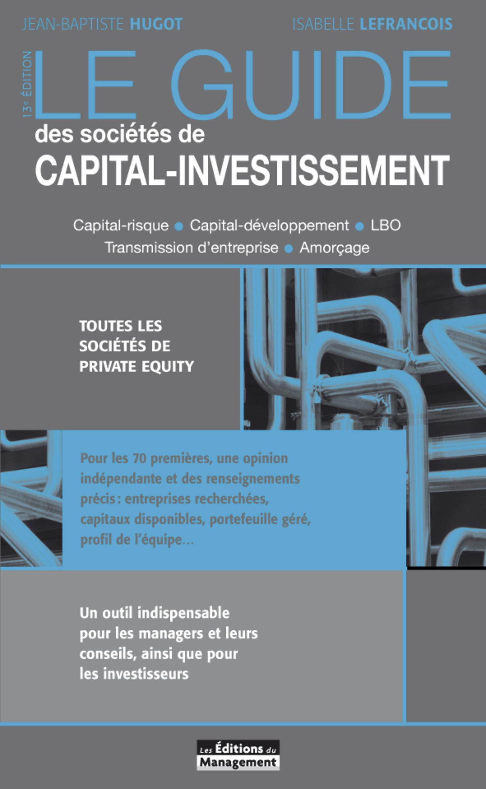 LE GUIDE DES SOCIETES DE CAPITAL-INVESTISSEMENT - TOUTES LES SOCIETES DE PRIVATE EQUITY
