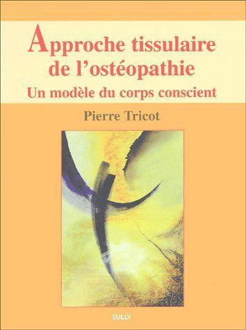 APPROCHE TISSULAIRE DE L'OSTEOPATHIE (TOME 1)