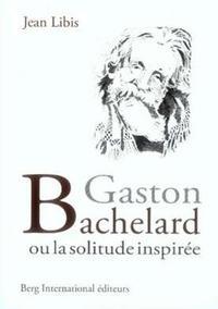 GASTON BACHELARD - OU LA SOLITUDE INSPIREE.