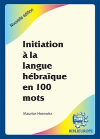 INITIATION A LA LANGUE HEBRAIQUE EN 100 MOTS