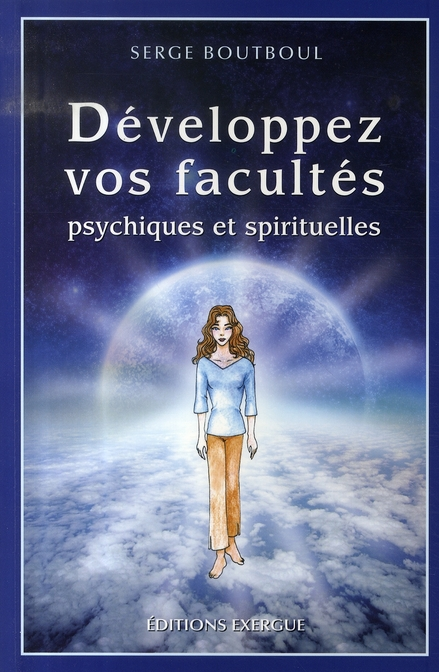 DEVELOPPEZ VOS FACULTES PSYCHIQUES ET SPIRITUELLES