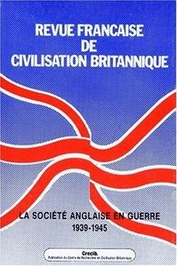 REVUE FRANCAISE DE CIVILISATION BRITANNIQUE, VOL. IX (1)/OCT. 1996. L A SOCIETE ANGLAISE EN GUERRE,
