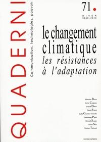 QUADERNI, N 71/HIVER 2009-2010. LE CHANGEMENT CLIMATIQUE : LES RESIST ANCES A L'ADAPTATION