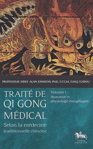 TRAITE DE QI GONG MEDICAL - T1 - ANATOMIE ET PHYSIOLOGIE ENERGETIQUES