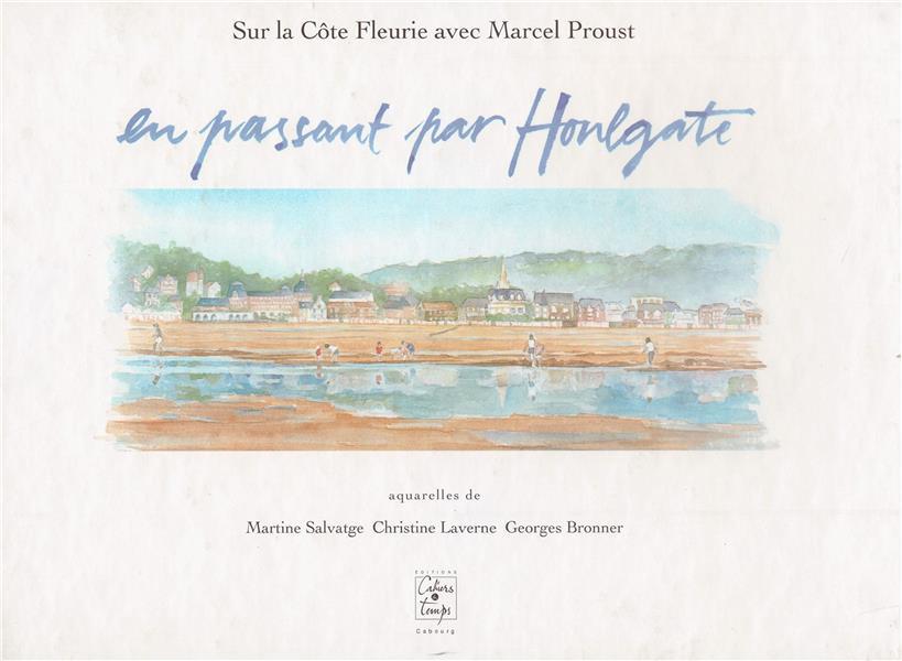 EN PASSANT PAR HOULGATE : SUR LA COTE FLEURIE AVEC MARCEL PROUST