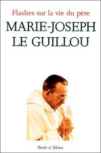 FLASHES SUR LA VIE DU PERE MARIE JOSEPH LE GUILLOU
