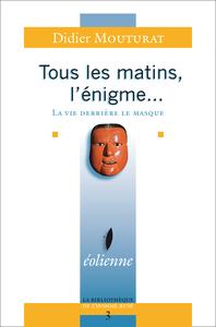 TOUS LES MATINS, L'ENIGME...