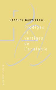 PRODIGES ET VERTIGES DE L'ANALOGIE : DE L'ABUS DES BELLES-LETTRES DANS LA PENSEE