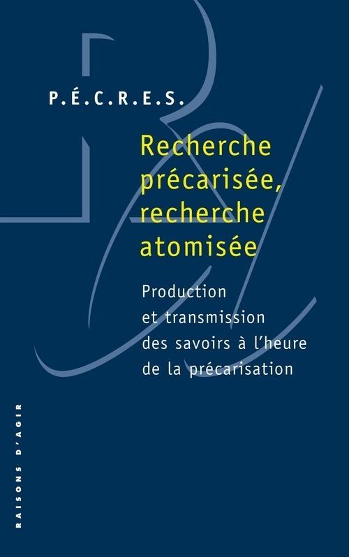 RECHERCHE PRECARISEE, RECHERCHE ATOMISEE. PRODUCTION ET TRANSMISSION DES SAVOIRS A L'HEURE DE LA PRE