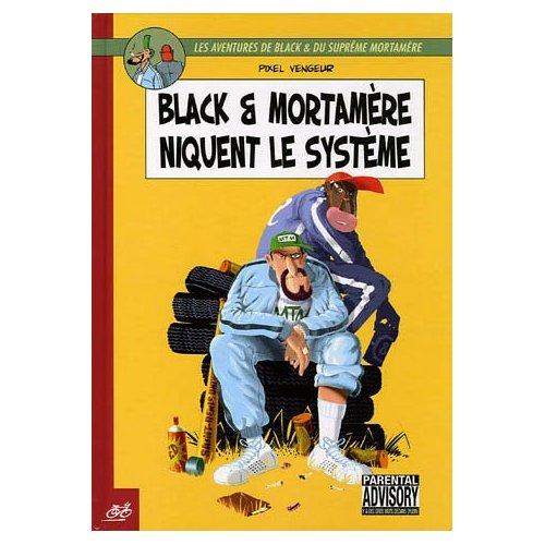 BLACK ET MORTAMERE T1 : NIQUENT LE SYST ME