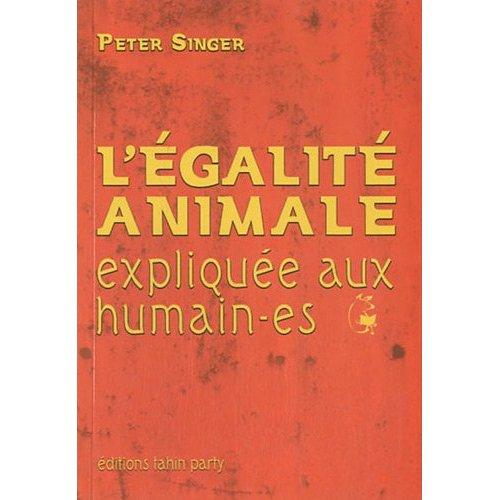 L?EGALITE ANIMALE EXPLIQUEE AUX HUMAIN-ES