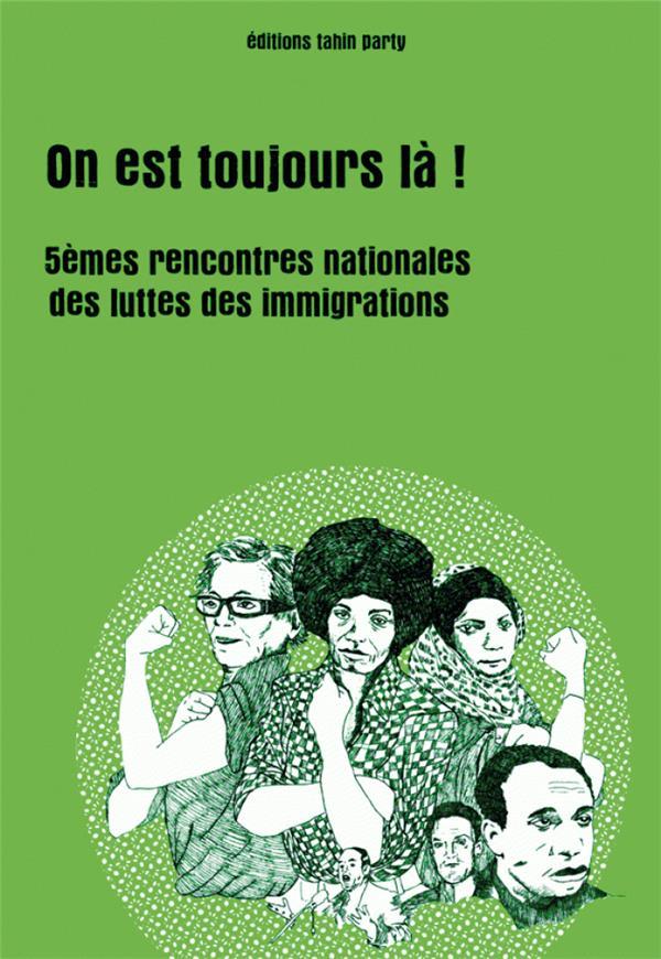 ON EST TOUJOURS LA ! - CINQUIEMES RENCONTRES NATIONALES DES LUTTES DES IMMIGRATIONS