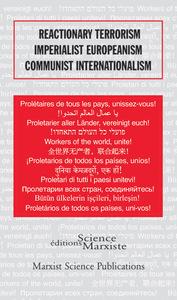 REACTIONARY TERRORISM, IMPERIALIST EUROPEANISM, COMMUNIST INTERNATIONALISM