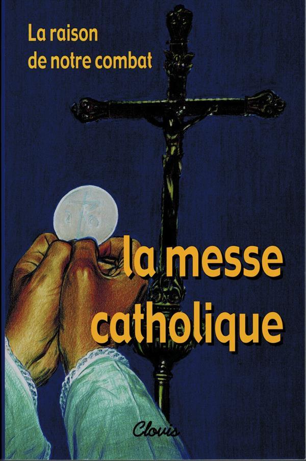 LA RAISON DE NOTRE COMBAT, LA MESSE CATHOLIQUE