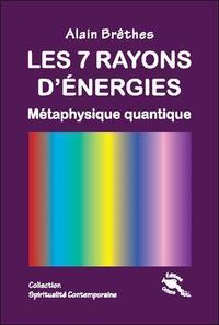 LES 7 RAYONS D'ENERGIES - METAPHYSIQUE QUANTIQUE