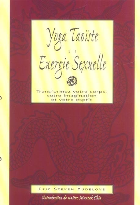 YOGA TAOISTE & ENERGIE SEXUELLE - TRANSFORMEZ VOTRE COPRS, IMAGINATION, ESPRIT