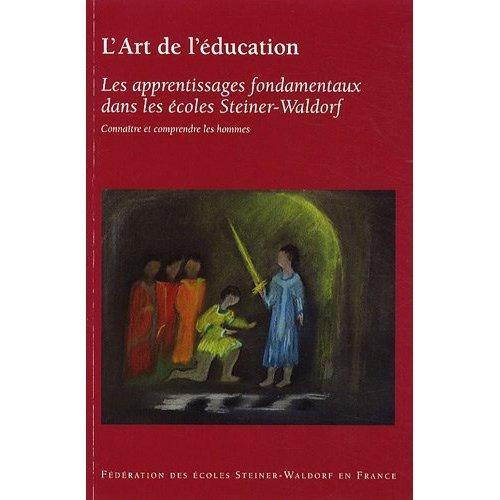 L'ART DE L'EDUCATION, T. 1 : LES APPRENTISSAGES FONDAMENTAUX DANS LES ECOLES STEINER-WALDORF