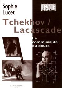 TCHEKHOV/LACASCADE : LA COMMUNAUTE DU DOUTE