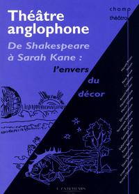 THEATRE ANGLOPHONE - DE SHAKESPEARE A SARAH KANE : L'ENVERS DU DECOR