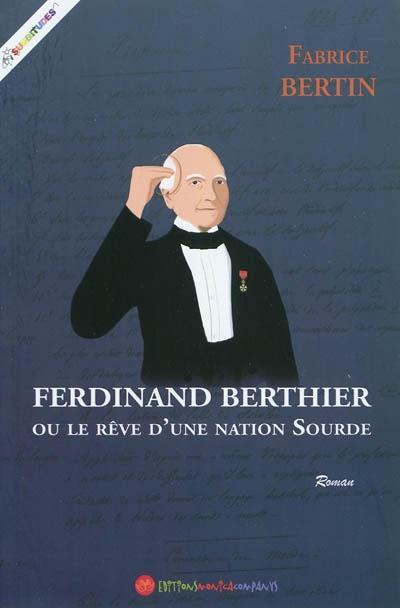 FERDINAND BERTHIER OU LE REVE D'UNE NATION SOURDE