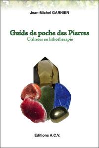 GUIDE DE POCHE DES PIERRES - UTILISEES EN LITHOTHERAPIE