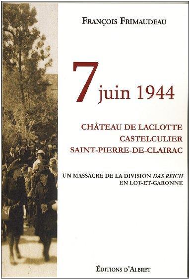 7 JUIN 1944 CHATEAU DE LACLOTTE CASTELCULIER SAINT PIERRE DE CLAIRAC UN MASSACRE DE LA DIVISION DAS