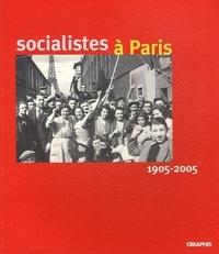 SOCIALISTES A PARIS (1905-2005)