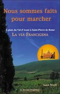 NOUS SOMMES FAITS POUR MARCHER - A PIED, DU VAL D'AOSTE A SAINT-PIERRE DE ROME - LA VIA FRANCIGENA