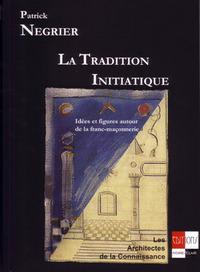 LA TRADITION INITIATIQUE -IDEES ET FIGURES AUTOUR DE LA FRANC-MACONNERIE