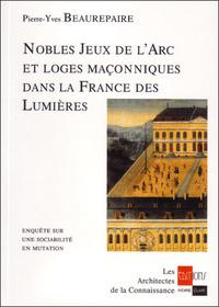 NOBLES JEUX DE L'ARC ET LOGES MACONNIQUES DANS LA FRANCE DES LUMIERES