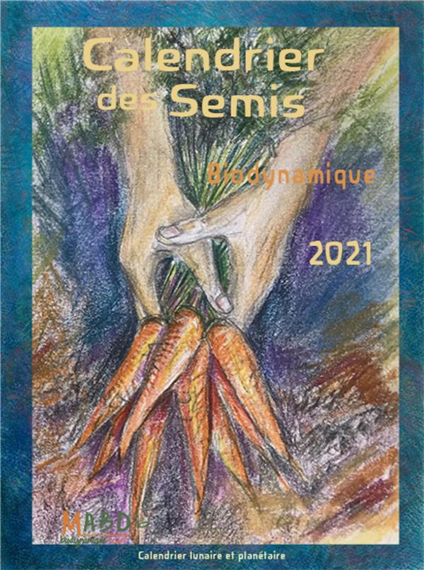 CALENDRIER DES SEMIS 2021 - BIODYNAMIQUE