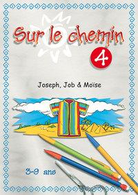 SUR LE CHEMIN 04. JOSEPH, JOB, MOISE