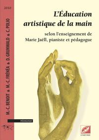 L EDUCATION ARTISTIQUE DE LA MAIN SELON L ENSEIGNEMENT DE MARIE JAELL, PIANISTE ET PEDAGOGUE