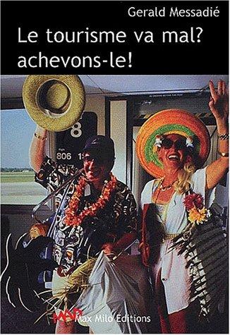 LE TOURISME VA MAL ACHEVONS-LE !
